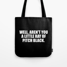 aren't you a ray of pitch black funny quote Tote Bag