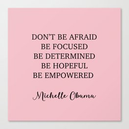 Don't be afraid BE FOCUSED BE DETERMINED BE HOPEFUL BE EMPOWERED Canvas Print