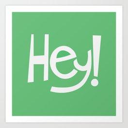Hey! Art Print
