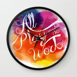 All play and no work Wall Clock