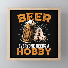 Beer everyone needs a hobby | drink gift Framed Mini Art Print