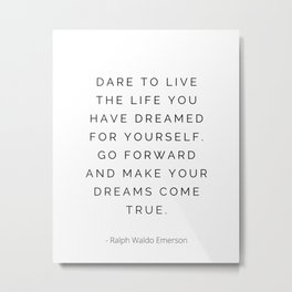 Dare to live the life you have dreamed for yourself, Ralph Waldo Emerson Metal Print
