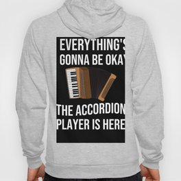 Everythings Gonna Be Okay Accordion Player Is Here Hoody
