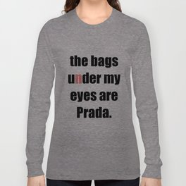 The Bags Under My Eyes Are P*ada Long Sleeve T-shirt