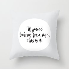 If you're looking for a sign, this is it Throw Pillow