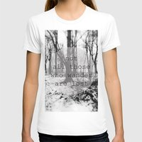 not all those who wander are lost T-shirts featuring not all those who wander are lost by Lara Finger