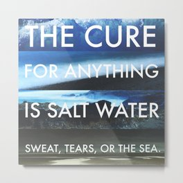 The Cure for Anything is Salt Water - Photo Collage & Quote Metal Print