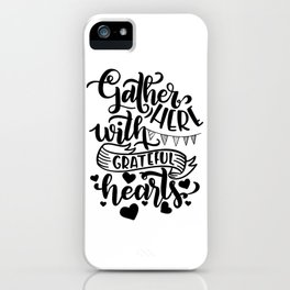 Gather Here With A Grateful Hearts Thanksgiving iPhone Case