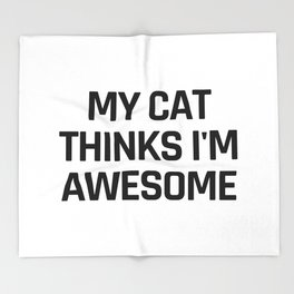 My Cat Thinks I'm Awesome Throw Blanket