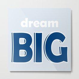 Dream BIG - Positive Thinking - Deep Blue, Light Blue & White Metal Print
