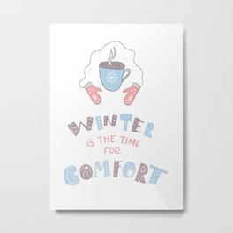 Winter is the Time for Comfort Metal Print