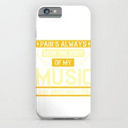 Pain's always been the root of my music. I just write what I feel iPhone Case