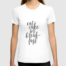QUOTE,Eat Cake For Breakfast,Kitchen Decor,Quote prints,Inspirational Quote,Typography T-shirt
