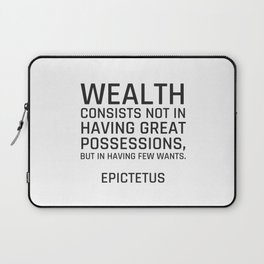 Stoic Quotes - Wealth consists not in having great possessions, but in having few wants. - Epictetus Laptop Sleeve