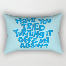 Have you tried turning it off and on again? Rectangular Pillow