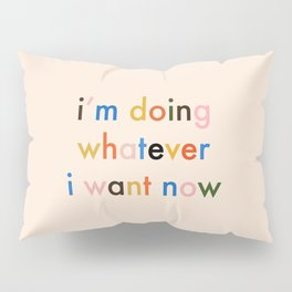 i'm doing whatever i want now Pillow Sham