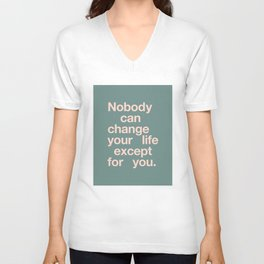 No One Can Change Your Life Except For You Unisex V-Neck