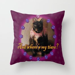 And Where's My Tiara? Throw Pillow