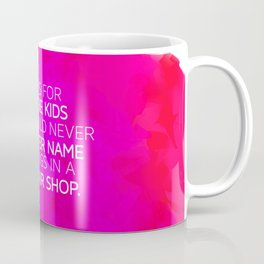 This is for all the kids who could never find their name on things in a souvenir shop (pink) Coffee Mug