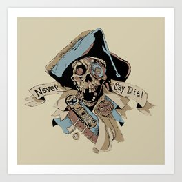 One Eyed Willy Never Say Die - The Goonies Art Print