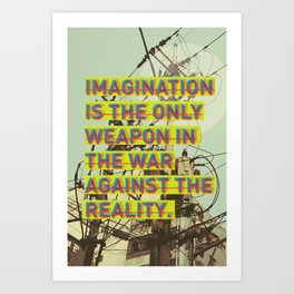 IMAGINATION IS THE ONLY WEAPON Art Print
