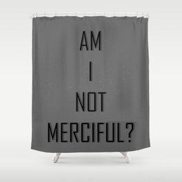 Am I Not Merciful? Shower Curtain