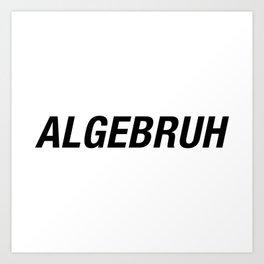 Funny Algebra - Algebruh - Math Joke Art Print