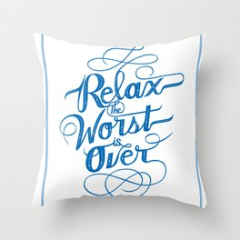 Relax the Worst Is over Throw Pillow