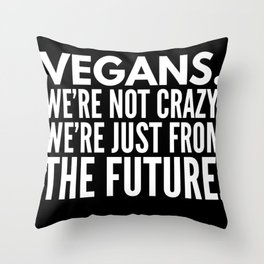 Vegans We Are From The Future Funny Throw Pillow