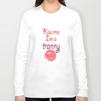 rupaul Long Sleeve T-shirts featuring Kiss me I'm a tranny by Francine Oliveira