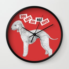 DOG DAYS ARE NOT OVER Wall Clock