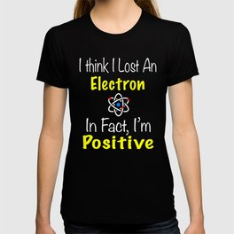 Chemistry Lost an Electron I'm positive T-shirt