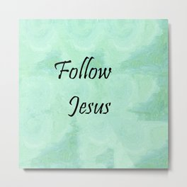 Follow Jesus Metal Print