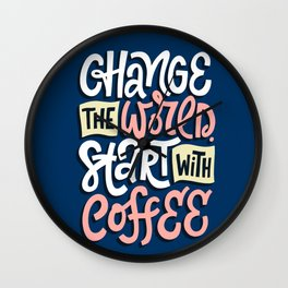 Change The World. Start With Coffee Wall Clock