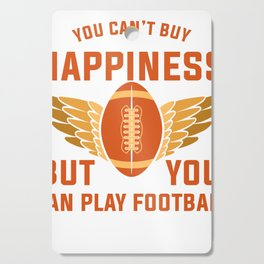 You Can't Buy Happiness But You Can Play Football Cutting Board