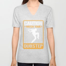 Caution Watch Your Dubstep - Dubstep Quotes Unisex V-Neck