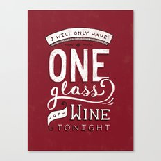 I Will Only Have One Glass of Wine Tonight Canvas Print