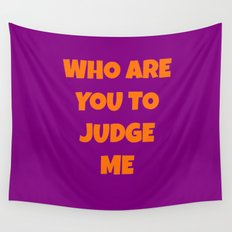 WHO ARE YOU TO JUDGE ME Wall Tapestry