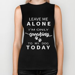 Leave Me Alone I'm Only Speaking To My Dog Today White Biker Tank