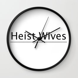 Heist Wives Wall Clock