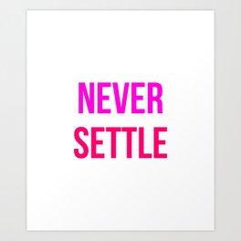 Never Settle Motivational Design Art Print