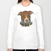 pit bull Long Sleeve T-shirts featuring Pit bull Pride by Sara Robish Andrews