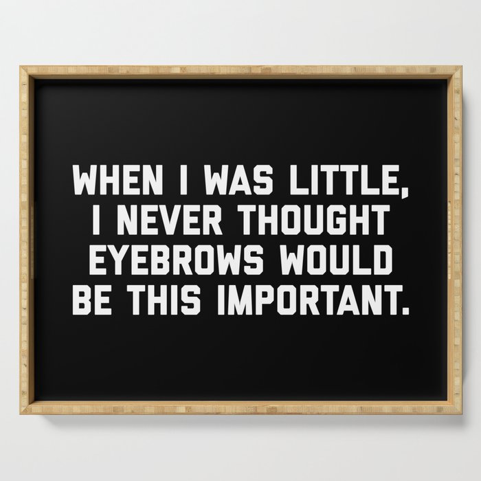 Eyebrows Are Important Funny Quote Serving Tray