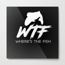 Where's The Fish Fishermen Fishing Lover Metal Print