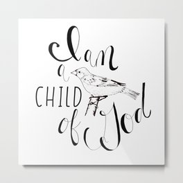 I am a child of God Metal Print