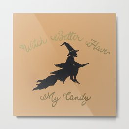 Witch Better Have My Candy Metal Print