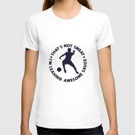 That's Not Sweat I'm Leaking Awesome Sauce - Training Camp T-shirt