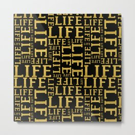Life gold glitter lettering fancy glam typography pattern on black background Metal Print