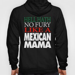 Gift For Mexican Mama Hell hath no fury Hoody