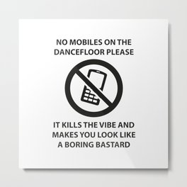 No mobile phones allowed on the dancefloor Metal Print